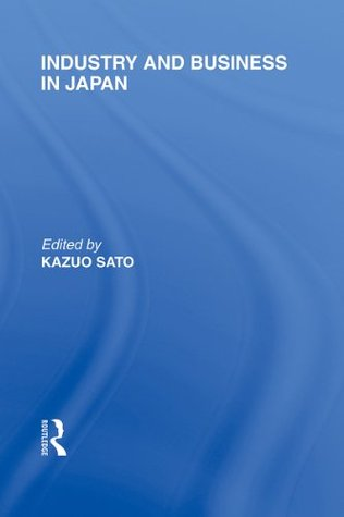 The Anatomy of Japanese Business: Volume 16 Kazuo Sato