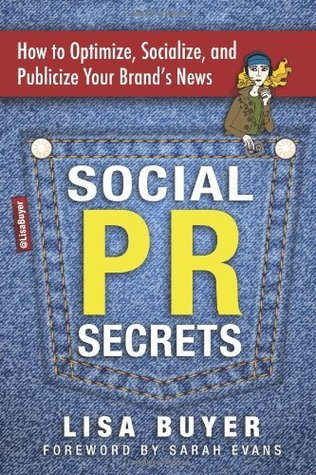 Social PR Secrets 2nd Edition: How to Optimize, Socialize, and Publicize Your Brands News  by  Lisa Buyer