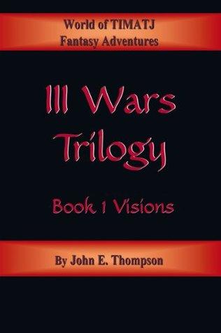 III Wars Trilogy: Book 1: Visions John E. Thompson