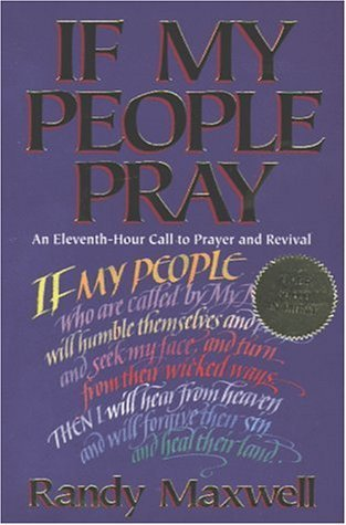 If My People Pray: An Eleventh-Hour Call to Prayer and Revival  by  Randy Maxwell