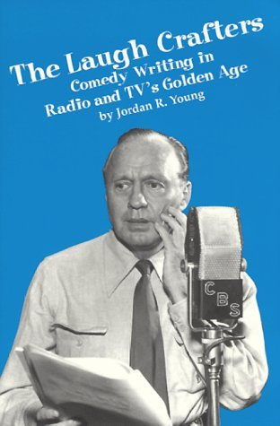 The Laugh Crafters: Comedy Writing in Radio and TVs Golden Age  by  Jordan R. Young