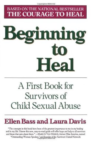 Beginning to Heal: First Steps for Women Survivors of Child Sexual Abuse  by  Ellen Bass