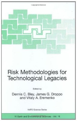 Risk Methodologies for Technological Legacies (Nato Science Series: IV: (closed))  by  Dennis Bley