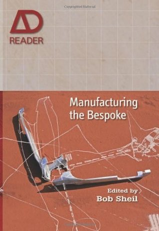 Manufacturing the Bespoke: Making and Prototyping Architecture Bob Sheil