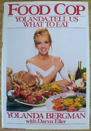 Food Cop: Yolanda, Tell Us What to Eat  by  Yolanda Bergman