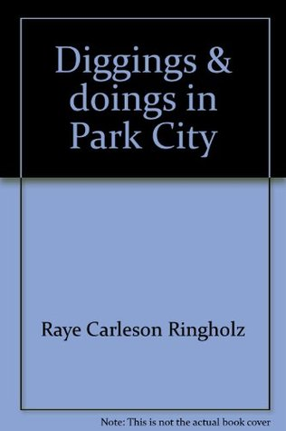 Diggings & doings in Park City  by  Raye Carleson Ringholz