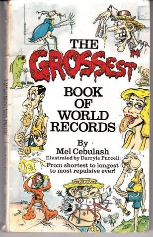The Grossest Book of World Records  by  Mel Cebulash