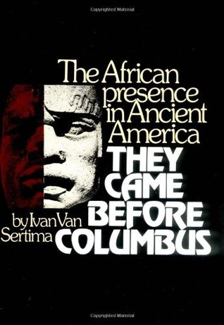 They Came Before Columbus: The African Presence in Ancient America Ivan Van Sertima