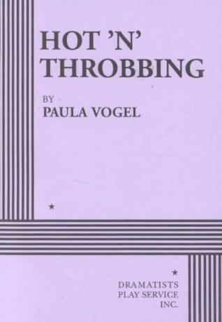 Hot n Throbbing  by  Paula Vogel