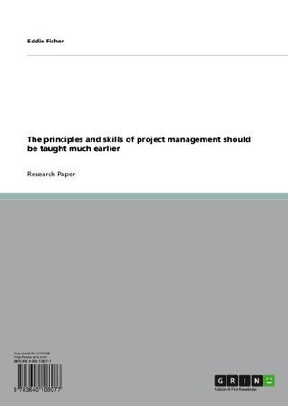 The principles and skills of project management should be taught much earlier  by  Eddie Fisher