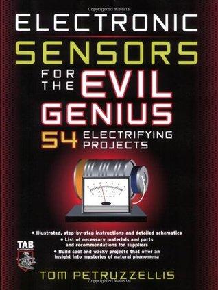 Electronics Sensors for the Evil Genius: 54 Electrifying Projects Thomas Petruzzellis