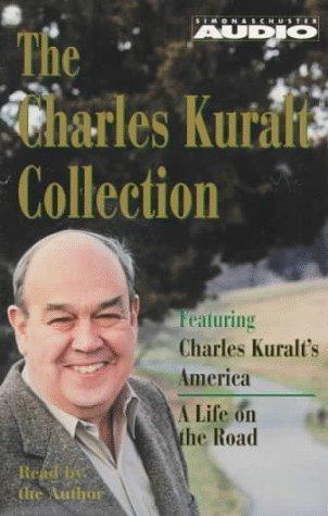 The Charles Kuralt Collection: Charles Kuralts America/A Life on the Road Charles Kuralt