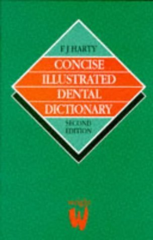 Concise Illustrated Dental Dictionary, 2e F.J. Harty