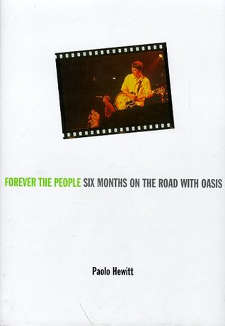 Forever the People: The Further Adventures of Oasis  by  Paolo Hewitt