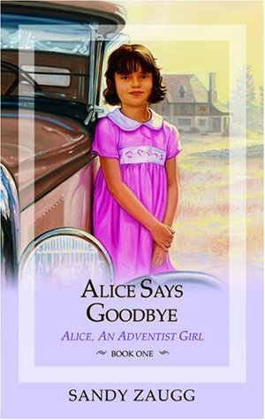 Alice Says Goodbye (Alice, An Adventist Girl, #1)  by  Sandra L. Zaugg