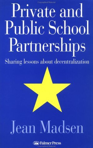 Private And Public School Partnerships: Sharing Lessons About Decentralization  by  Jean Madsen
