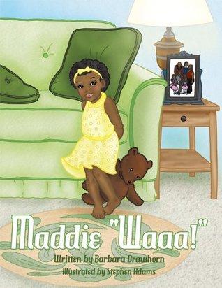 Maddie Waaa! Barbara Drawhorn