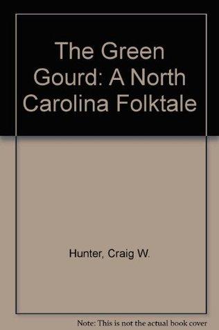The Green Gourd: A North Carolina Folktale  by  Tony Johnston