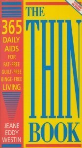 The Thin Book: 365 Daily Aids for Fat-free, Guilt-free, Binge-free Living Jeane Eddy Westin