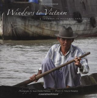 Windows to Vietnam: A Journey in Pictures and Verse Scott C. Clarkson