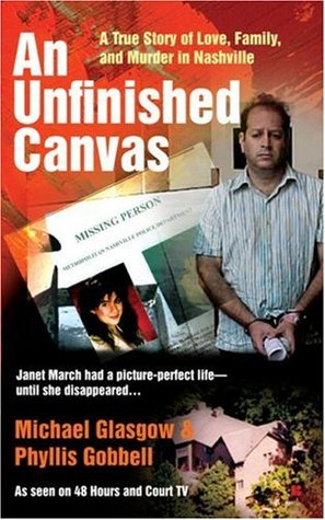 AN Unfinished Canvas: A True Story of Love, Family, and Murder in Nashville  by  Michael Glasgow