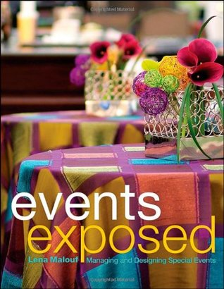 Events Exposed: Managing and Designing Special Events  by  Lena Malouf