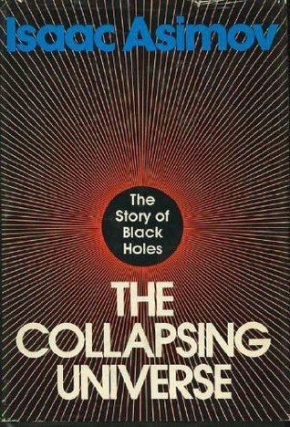 The Collapsing Universe: Story of Black Holes  by  Isaac Asimov