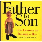 Father to Son, Life Lessons on Raising a Boy Harry H. Harrison Jr.