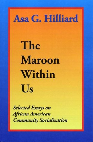 The Maroon Within Us: Selected Essays on African American Community Socialization  by  Asa G. Hilliard III