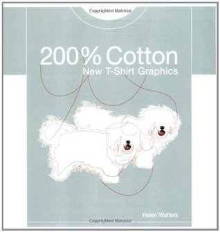 200% Cotton: New T-Shirt Graphics  by  Helen Walters