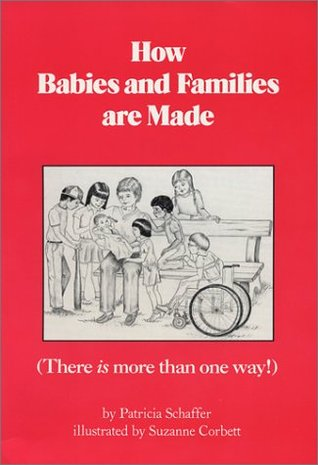 How Babies and Families Are Made: There Is More Than One Way  by  Patricia Schaffer