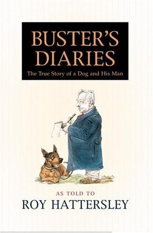 Busters Diaries: The True Story of a Dog and His Man  by  Roy Hattersley