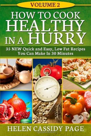 How To Cook Healthy In A Hurry #2: More Than 35 New Quick and Easy Recipes (Volume 3)  by  Helen Cassidy Page