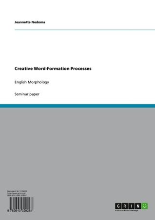 Creative Word-Formation Processes: English Morphology  by  Jeannette Nedoma