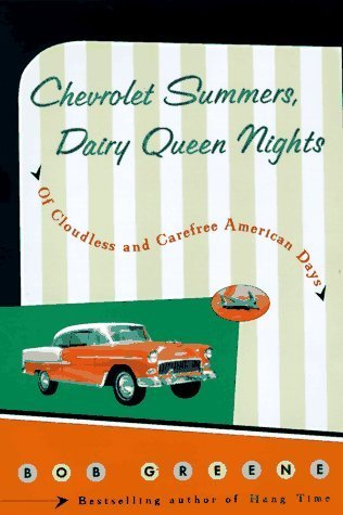 Chevrolet Summers, Dairy Queen Nights: Of Cloudless and Carefree American Days  by  Bob  Greene