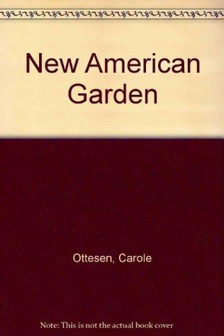 The New American Garden  by  Carole Ottesen
