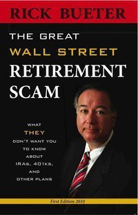 The Great Wall Street Retirement Scam - What THEY Dont Want You To Know About IRA, 401k and Other Plans Rick Bueter