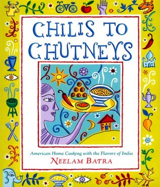Chilis to Chutneys: American Home Cooking With The Flavors Of India  by  Neelam Batra