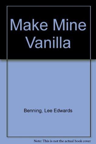 Make Mine Vanilla Lee Edwards Benning