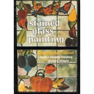 Stained Glass Painting: Basic Techniques of the Craft Anita Isenberg