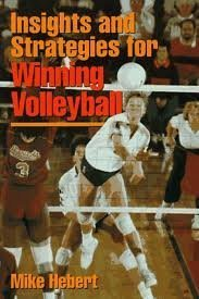Insights and Strategies for Winning Volleyball Michael R. Hebert