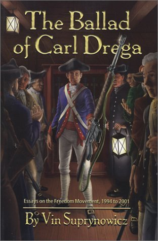 The Ballad of Carl Drega: Essays on the Freedom Movement, 1994 to 2001 Vin Suprynowicz