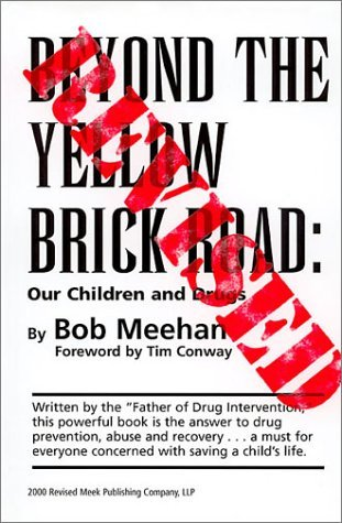 Beyond the Yellow Brick Road: Our Children and Drugs  by  Bob Meehan