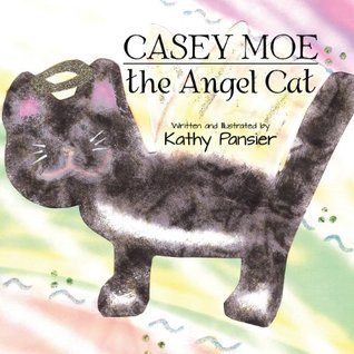 Casey Moe: The Angel Cat  by  Kathy Pansier
