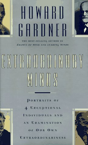 Extraordinary Minds: Portraits Of 4 Exceptional Individuals And An Examination Of Our Own Extraordinariness Howard Gardner