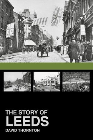 The Story of Leeds  by  David Thornton