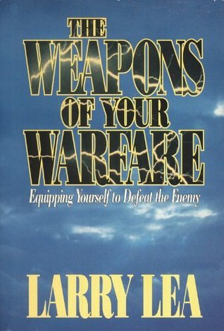 Weapons of Your Warfare  by  Larry Lea