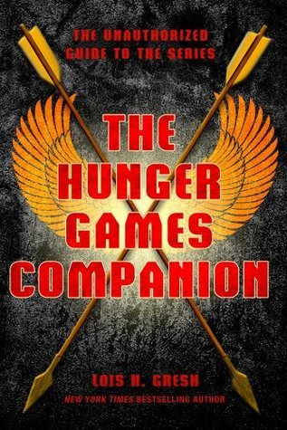 The Hunger Games Companion: The Unauthorized Guide to the Series  by  Lois H. Gresh