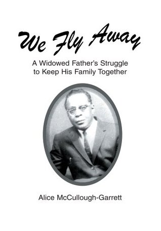 We Fly Away: A Widowed Fathers Struggle to Keep His Family Together  by  Alice Garrett