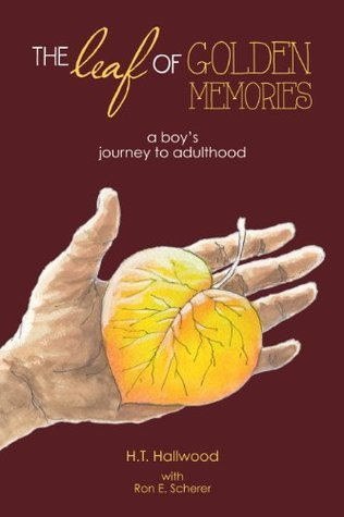The Leaf of Golden Memories: a boys journey to adulthood  by  H.T. Hallwood